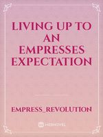 Living up to an empresses expectation