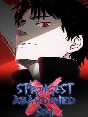 Strongest Abandoned Son - Eastern Fantasy - Webnovel - Your