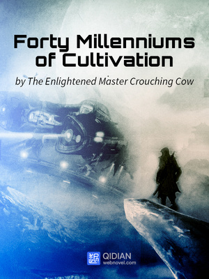 Forty Millenniums of Cultivation - War&Military - Webnovel