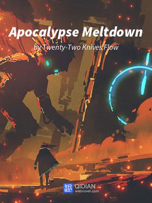 Apocalypse Meltdown - Sci-fi - Webnovel - Your Fictional Stories Hub
