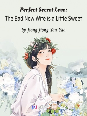 Perfect Secret Love: The Bad New Wife is a Little Sweet - Romance