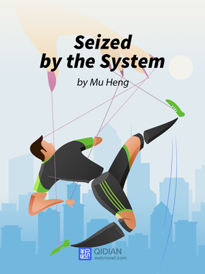 Seized by the System